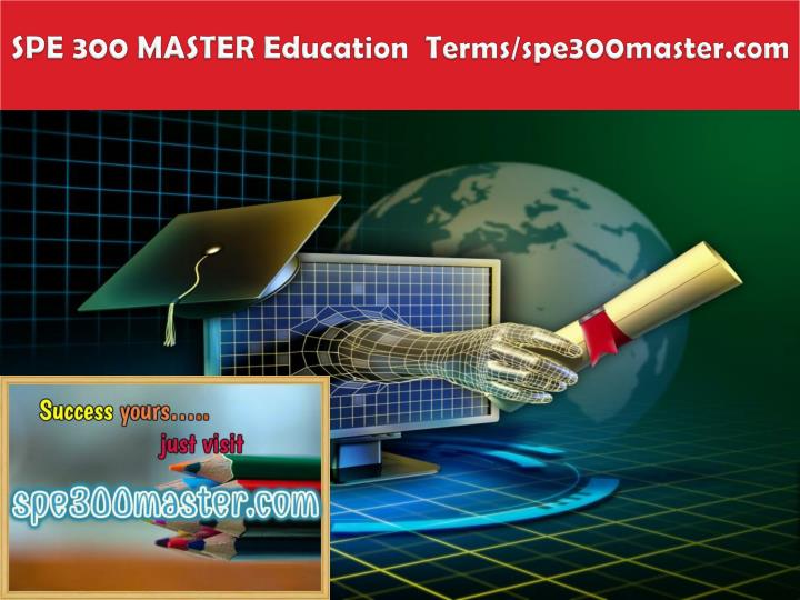 Spe 300 master education terms spe300master com