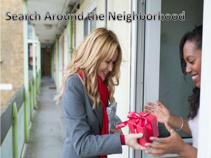 Search Around the Neighborhood