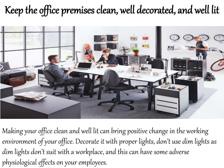 Keep the office premises clean, well decorated, and well lit