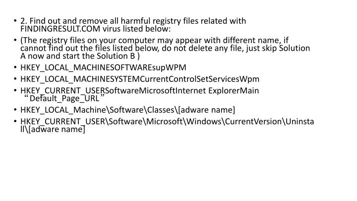 2. Find out and remove all harmful registry files related with FINDINGRESULT.COM virus listed below: