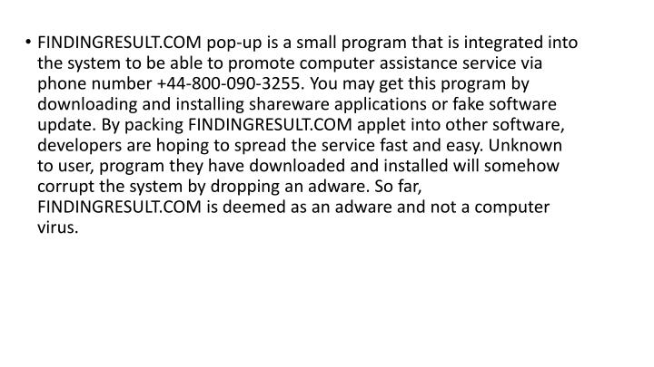 FINDINGRESULT.COM pop-up is a small program that is integrated into the system to be able to promote...