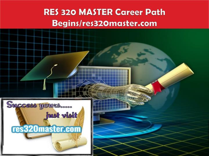 Res 320 master career path begins res320master com