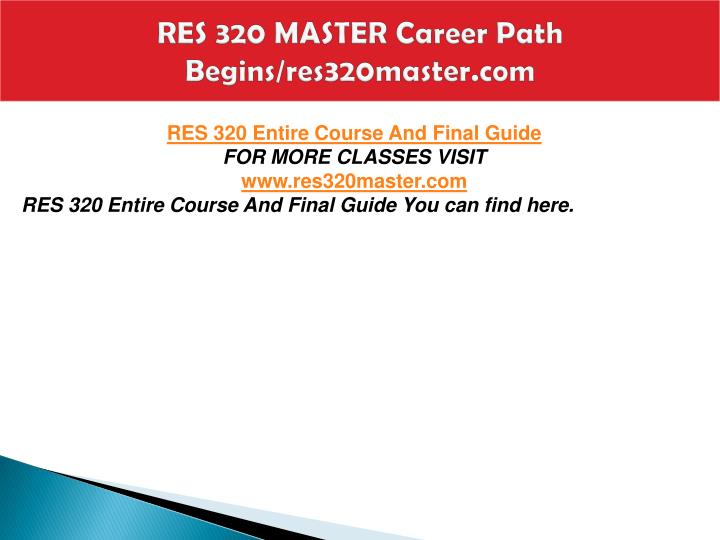 Res 320 master career path begins res320master com1