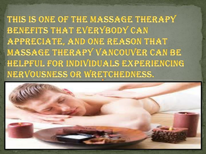 This is one of the massage therapy benefits that everybody can appreciate, and one reason that massage therapy Vancouver can be helpful for individuals experiencing nervousness or wretchedness.