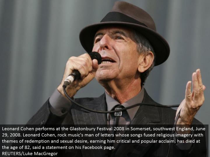 Leonard Cohen performs at the Glastonbury Festival 2008 in Somerset, southwest England, June 29, 2008. Leonard Cohen, shake music's man of letters whose tunes intertwined religious symbolism with topics of reclamation and sexual yearning, gaining him basic and well known praise, has kicked the bucket at 82 years old, said an announcement on his Facebook page. REUTERS/Luke MacGregor
