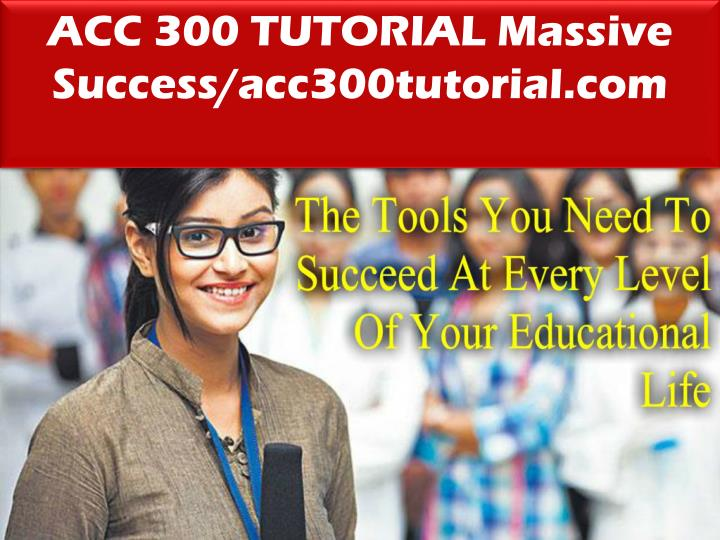 ACC 300 TUTORIAL Massive Success/acc300tutorial.com