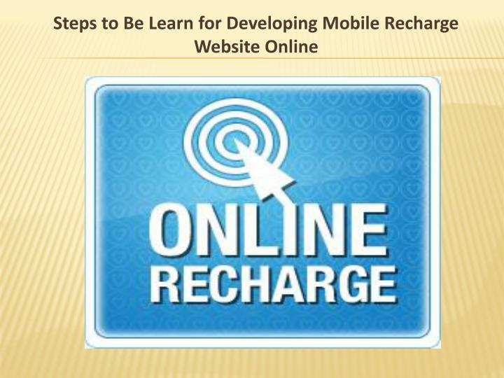 Steps to Be Learn for Developing Mobile Recharge Website Online