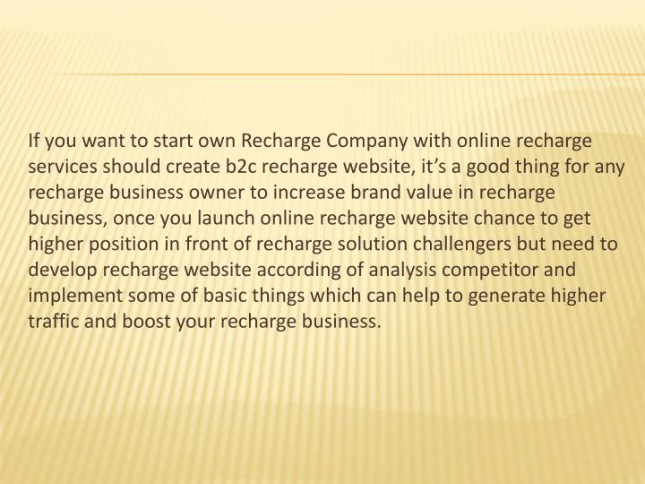 If you want to start own Recharge Company with online recharge services should create b2c recharge w...