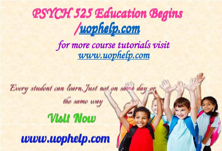 Psych 525 education begins uophelp com