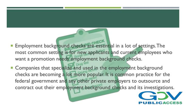 Employment background checks are essential in a lot of settings. The most common setting is for new ...