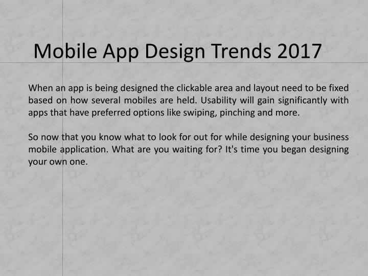 When an app is being designed the clickable area and layout need to be fixed based on how several mobiles are held. Usability will gain significantly with apps that have preferred options like swiping, pinching and more.