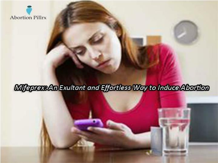 Mifeprex an exultant and effortless way to induce abortion