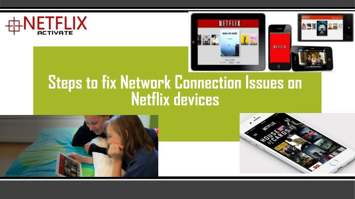 Steps to fix network connection issues on netflix devices
