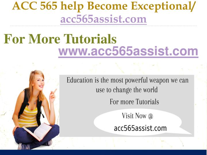 ACC 565 help Become Exceptional/