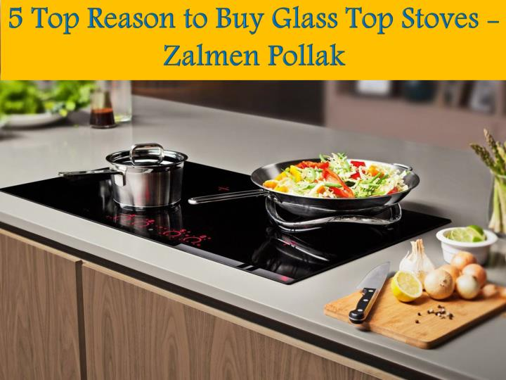 5 top reason to buy glass top stoves zalmen pollak