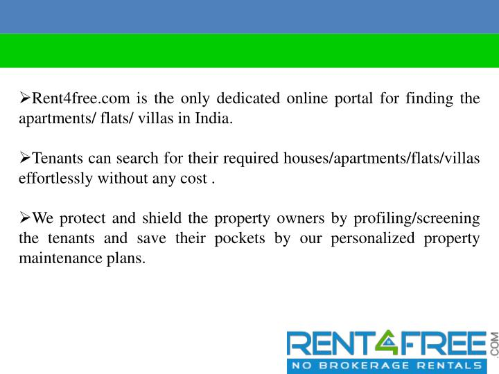 Rent4free.com is the only dedicated online portal for finding the apartments/ flats/ villas in India...