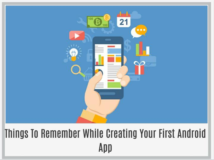 Things To Remember While Creating Your First Android