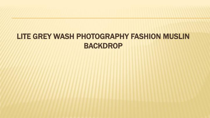 Lite Grey Wash Photography Fashion Muslin Backdrop