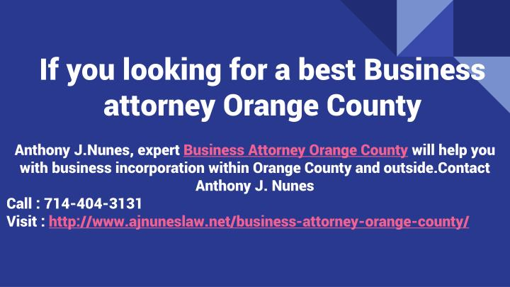If you looking for a best Business attorney Orange County