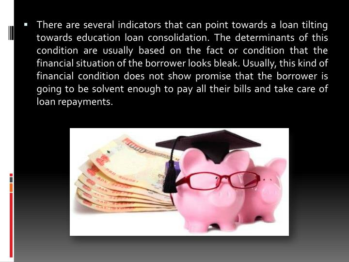 There are several indicators that can point towards a loan tilting towards education loan consolidat...