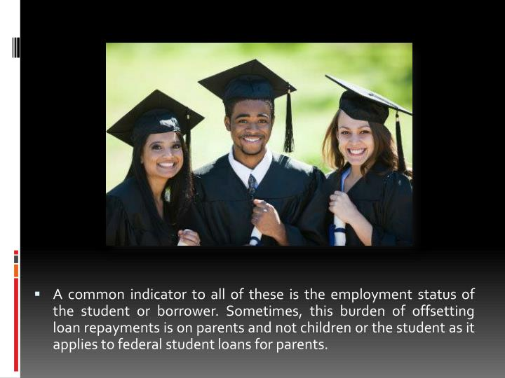 A common indicator to all of these is the employment status of the student or borrower. Sometimes, t...