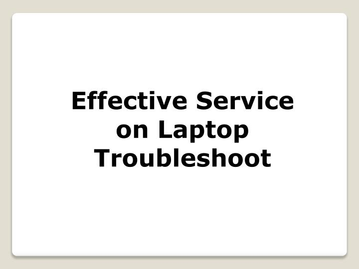 Effective Service on Laptop Troubleshoot