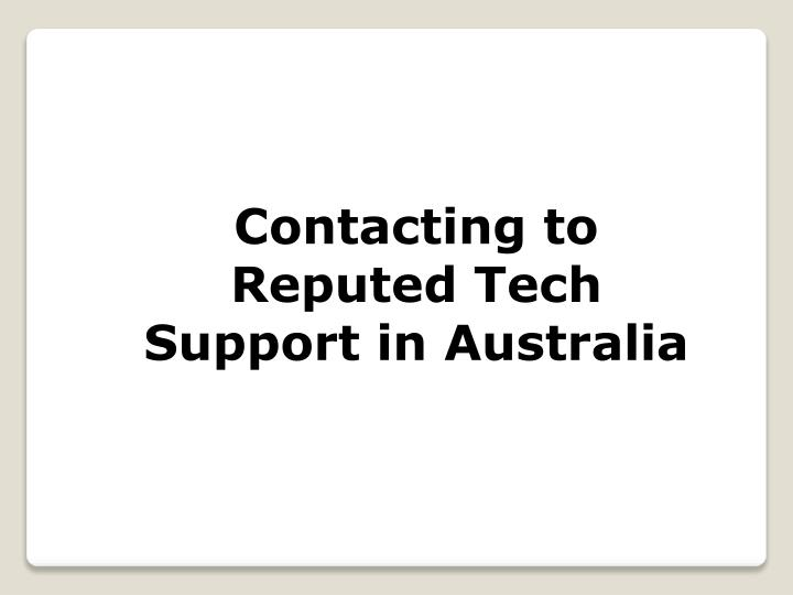 Contacting to Reputed Tech Support in Australia