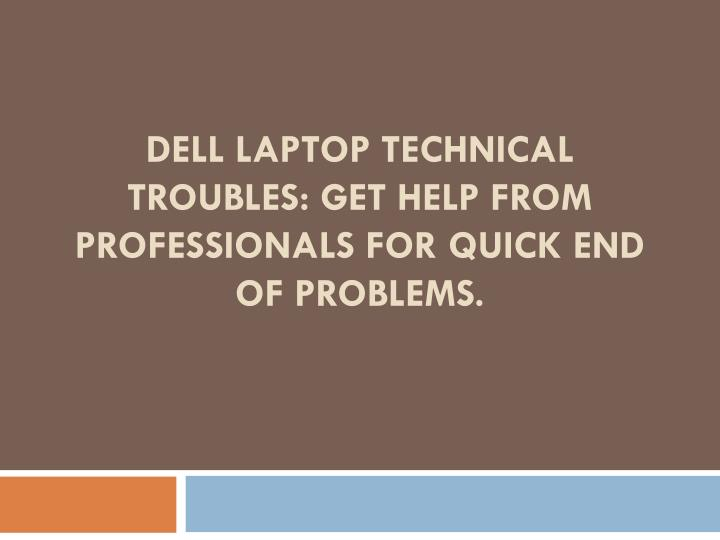 Dell laptop technical troubles get help from professionals for quick end of problems