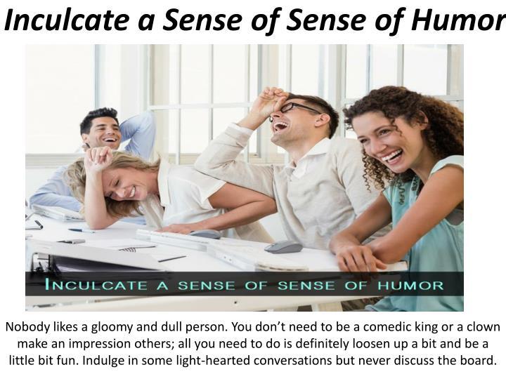 Inculcate a Sense of Sense of