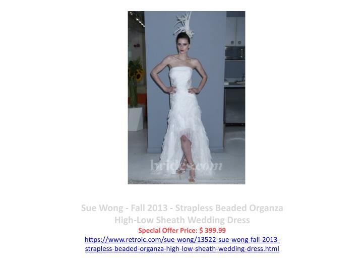 Sue Wong - Fall 2013 - Strapless Beaded Organza High-Low Sheath Wedding Dress