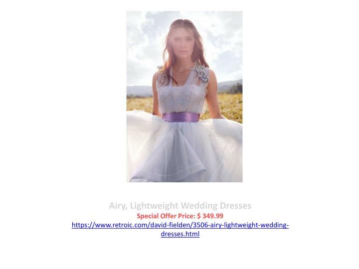 Airy, Lightweight Wedding Dresses