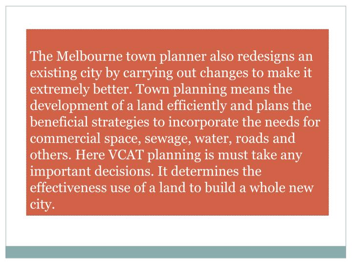 The Melbourne town planner also redesigns an existing city by carrying out changes to make it extrem...
