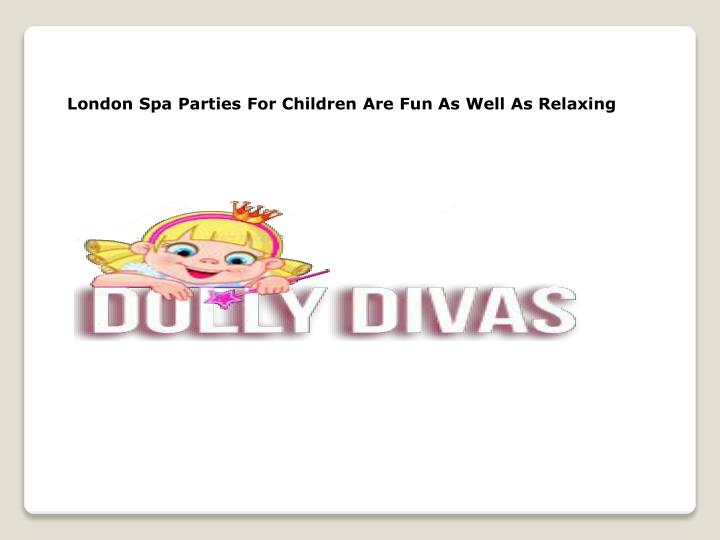 London Spa Parties For Children Are Fun As Well As Relaxing