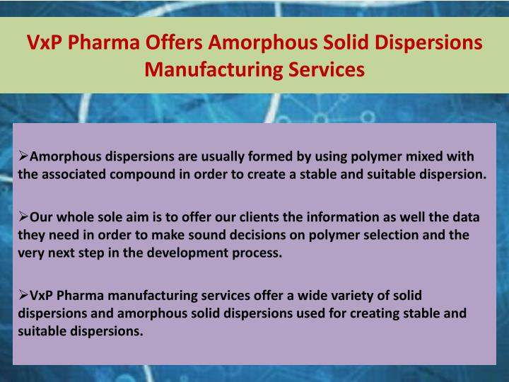 Vxp pharma offers amorphous solid dispersions manufacturing services