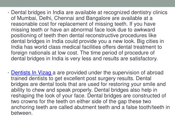 Dental bridges in India are available at recognized dentistry clinics of Mumbai, Delhi, Chennai and ...