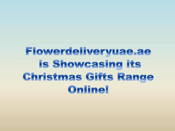 Flowerdeliveryuae ae is showcasing its christmas gifts range online