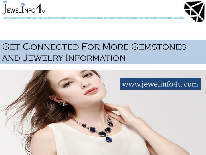 Get Connected For More Gemstones and Jewelry Information