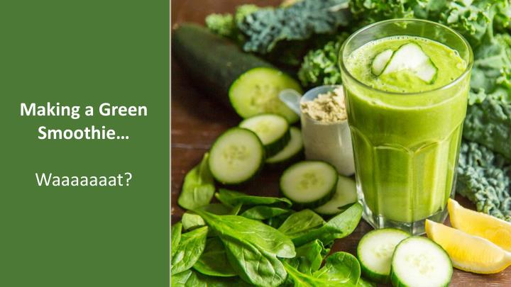 Making a Green Smoothie…