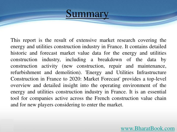 This report is the result of extensive market research covering the energy and utilities construction industry in France. It contains detailed historic and forecast market value data for the energy and utilities construction industry, including a breakdown of the data by construction activity (new construction, repair and maintenance, refurbishment and demolition). 'Energy and Utilities Infrastructure Construction in France to 2020: Market Forecast' provides a top-level overview and detailed insight into the operating environment of the energy and utilities construction industry in France. It is an essential tool for companies active across the French construction value chain and for new players considering to enter the market.