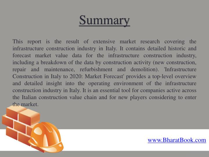 This report is the result of extensive market research covering the infrastructure construction industry in Italy. It contains detailed historic and forecast market value data for the infrastructure construction industry, including a breakdown of the data by construction activity (new construction, repair and maintenance, refurbishment and demolition). 'Infrastructure Construction in Italy to 2020: Market Forecast' provides a top-level overview and detailed insight into the operating environment of the infrastructure construction industry in Italy. It is an essential tool for companies active across the Italian construction value chain and for new players considering to enter the market.