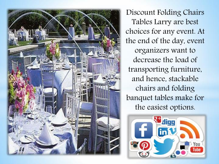 Discount Folding Chairs Tables Larry are best choices for any event. At the end of the day, event or...