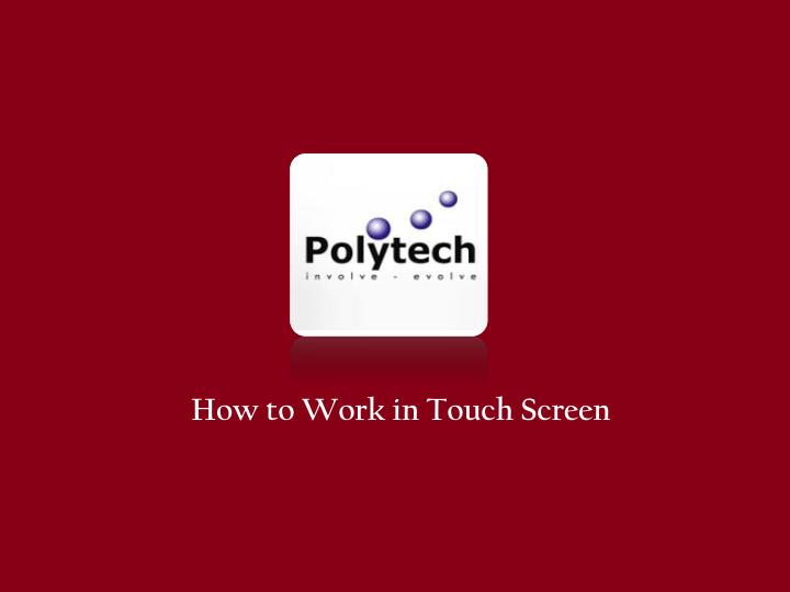 How to Work in Touch Screen