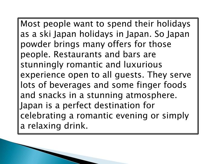 Most people want to spend their holidays as a ski Japan holidays in Japan. So Japan powder brings ma...
