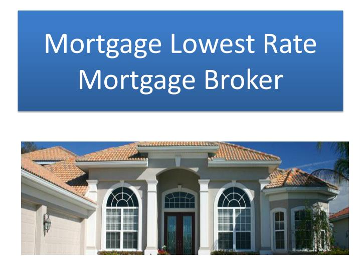 Mortgage Lowest Rate Mortgage Broker
