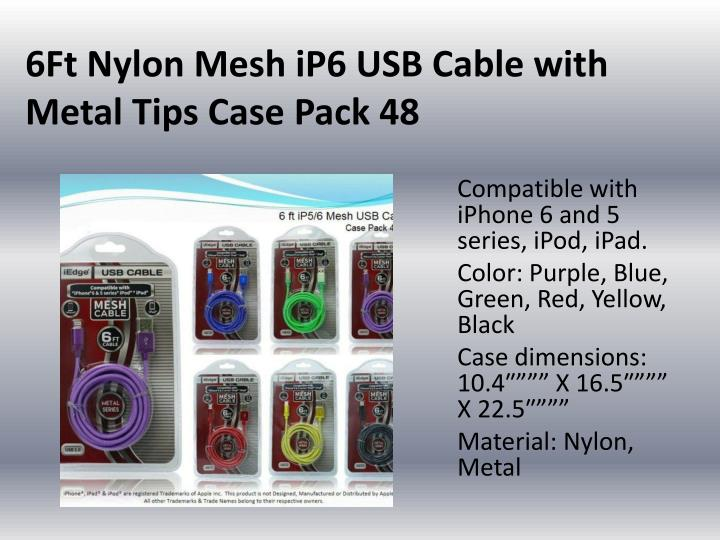 6Ft Nylon Mesh iP6 USB Cable with Metal Tips Case Pack 48