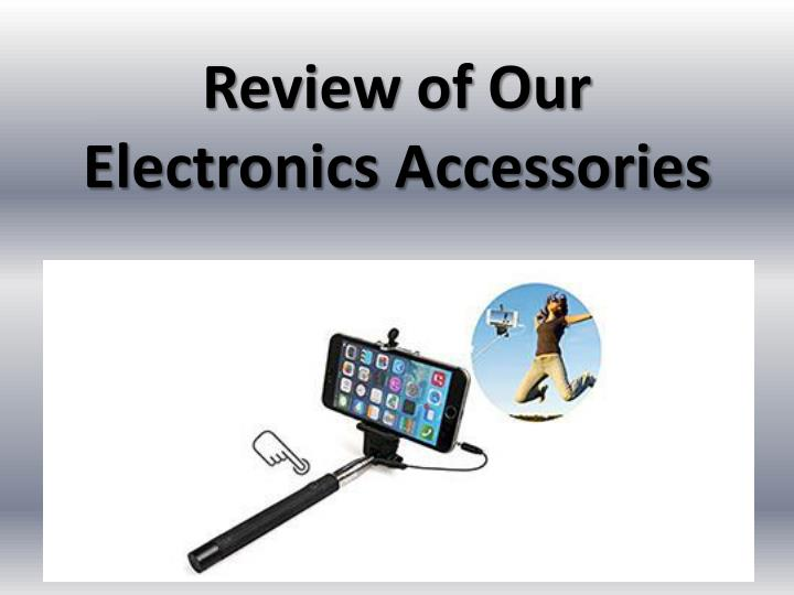 Review of our electronics accessories