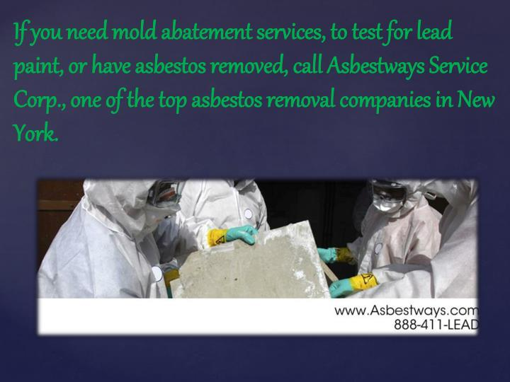If you need mold abatement services, to test for lead paint, or have asbestos removed, call