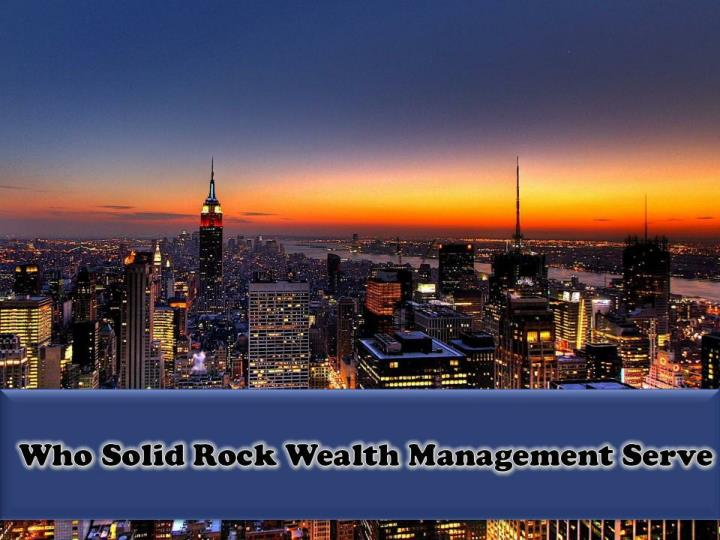 Who solid rock wealth management serve