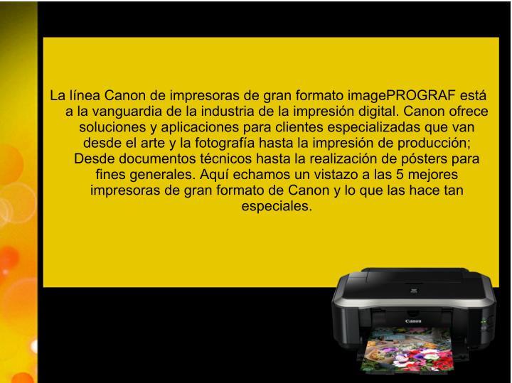 La línea Canon de impresoras de gran formato imagePROGRAF está