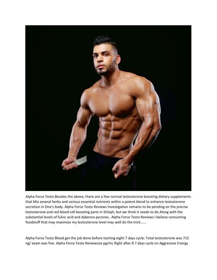 Alpha Force Testo Besides the above, there are a few normal testosterone boosting dietary supplements